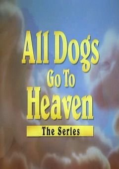 All Dogs Go to Heaven: The Series Complete