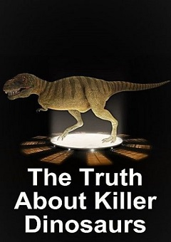 The Truth About Killer Dinosaurs Complete
